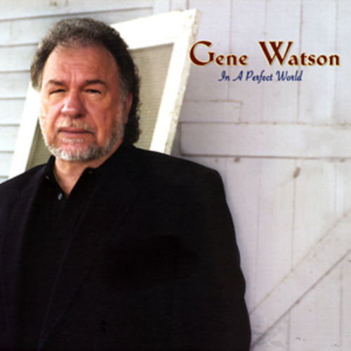 Gene Watson: Perfect World, near-perfect voice.