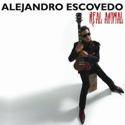 Alejandro Escovedo's Real Animal looks back over a boisterous life.