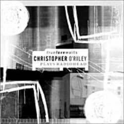 Hail to the keys: Pianist Christopher O'Riley blows  Radiohead's catalog dry and sets it ablaze.