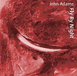 Rush to the store to get John Adams's latest, Fly By Night.
