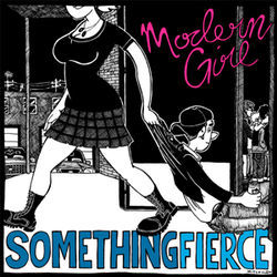 Something Fierce: Punk rock for modern girls, postmodern guys.