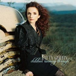 No longer a pop tart, Patty Griffin is more her naturally beautiful self on Children Running Through.