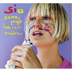 Sia's Some People Have Real Problems has a few of its own.