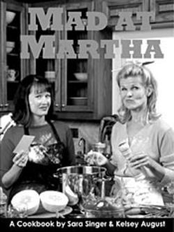 Sara Singer and Kelsey August lost patience with Martha Stewart and served up a cookbook of their own.