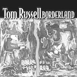 A rio runs through Tom Russell&#039;s haunted Borderland.